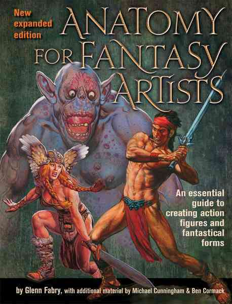 Anatomy for Fantasy Artists By Fabry, Glenn/ Cunningham, Michael/ Cormac, Ben